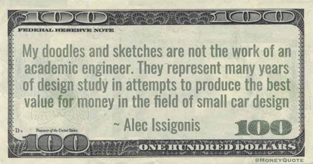 My doodles and sketches are not the work of an academic engineer. They represent many years of design study in attempts to produce the best value for money in the field of small car design Quote