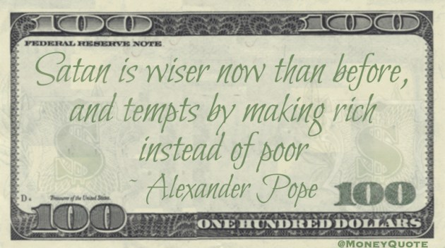 Satan is wiser now than before, and tempts by making rich instead of poor Quote