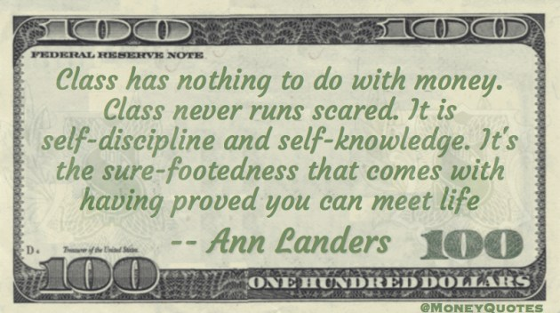 Class has nothing to do with money. It is discipline and self-knowledge Quote