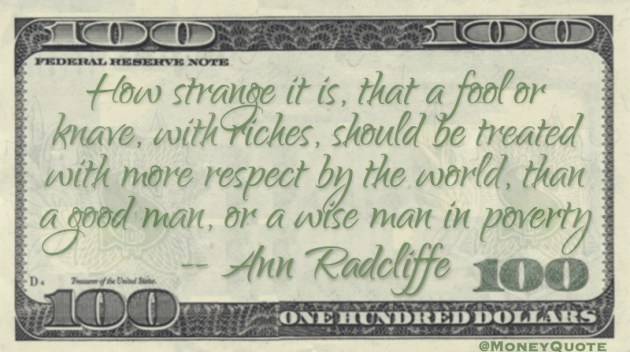How strange that a fool with riches more respect than wise man in poverty Quote