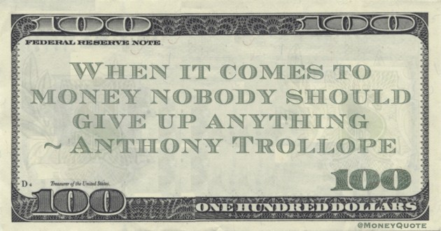 When it comes to money nobody should give up anything Quote