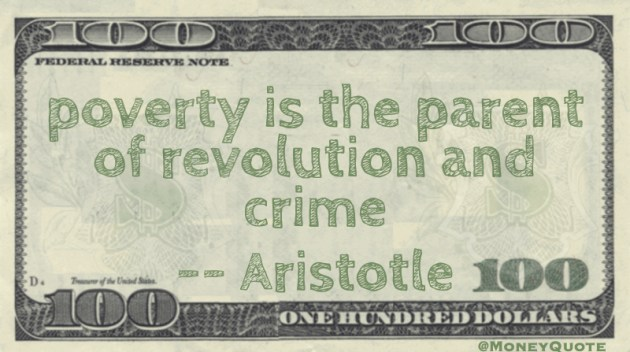 Poverty is the parent of revolution and crime Quote