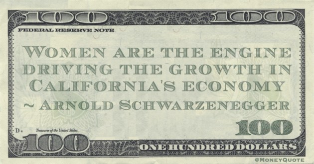 Women are the engine driving the growth in California's economy Quote