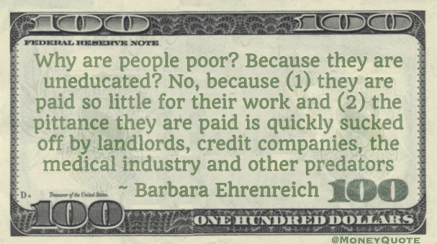 People poor because they are paid a pittance quickly sucked off by predators Quote