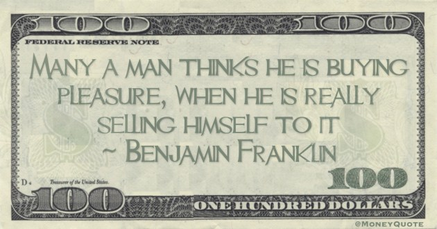 Many a man thinks he is buying pleasure, when he is really selling himself to it Quote