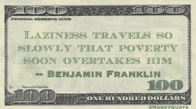 Laziness travels so slowly that poverty soon overtakes him Quote