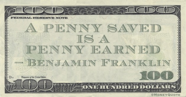A penny saved is a penny earned Quote