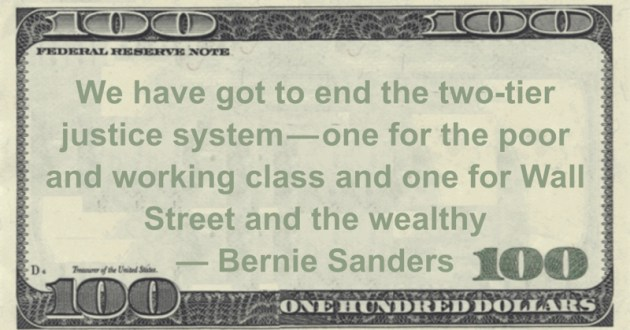 e have got to end the two-tier justice system—one for the poor and working class and one for Wall Street and the wealthy Quote