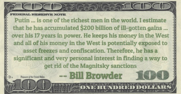 Putin ... is one of the richest men in the world. I estimate that he has accumulated $200 billion of ill-gotten gains ... over his 17 years in power. He keeps his money in the West Quote