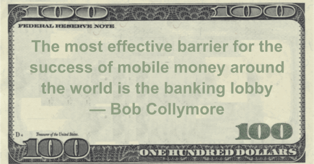 The most effective barrier for the success of mobile money around the world is the banking lobby Quote