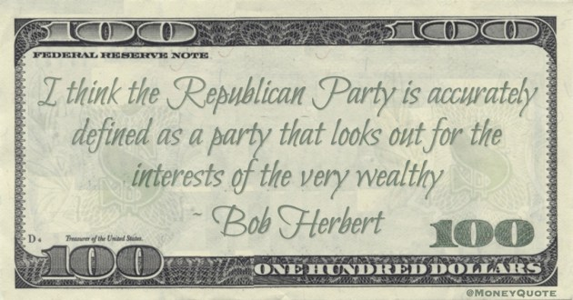 I think the Republican Party is accurately defined as a party that looks out for the interests of the very wealthy Quote