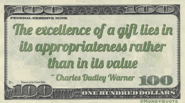 The excellence of a gift lies in its appropriateness rather than in its value Quote