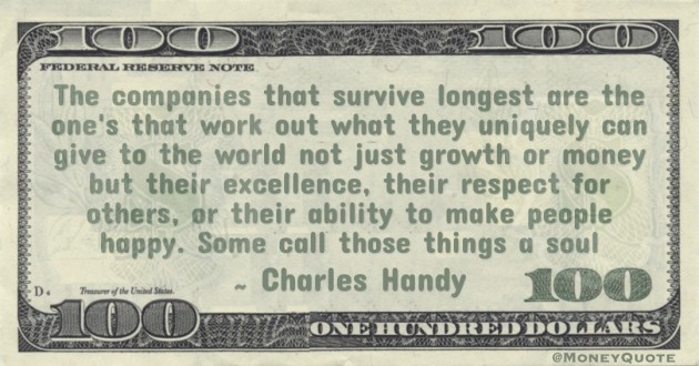 not just growth or money but their excellence, their respect for others, or their ability to make people happy. Some call those things a soul Quote