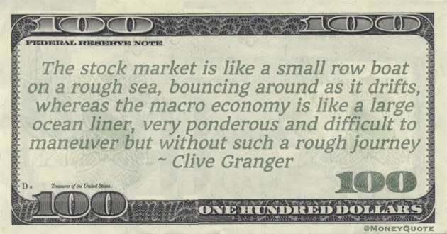 macro economy is like a large ocean liner, very ponderous and difficult to maneuver but without such a rough journey Quote