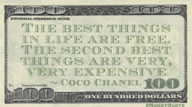 The best things in life are free. The second best htings are very, very expensive Quote