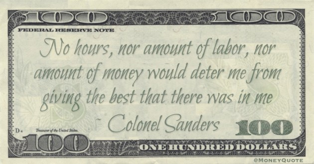 No hours, nor amount of labor, nor amount of money would deter me from giving the best that there was in me Quote