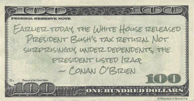 President Bush's tax return. Not surprisingly, under dependents, the president listed Iraq Quote