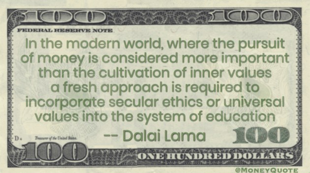 Money more important than Inner values to incorporate secular ethics or universal values into the system of education Quote