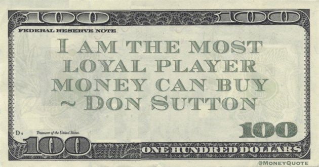Don Sutton I am the most loyal player money can buy quote