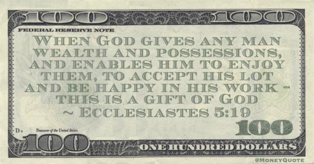 When God gives any man wealth and possessions, and enables him to enjoy them, to accept his lot and be happy in his work – this is a gift of God Quote