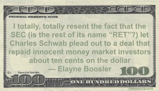Charles Schwab plead out to a deal that repaid innocent money market investors about ten cents on the dollar Quote