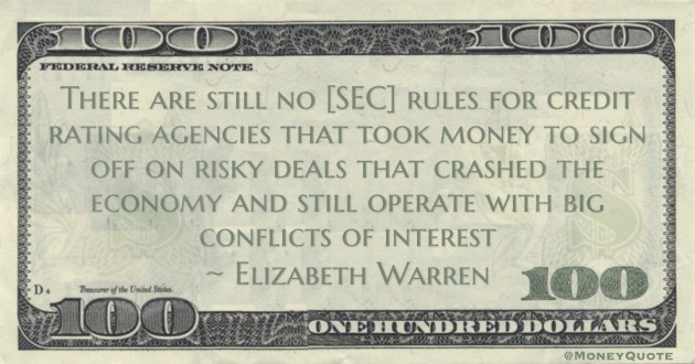 There are still no [SEC] rules for credit rating agencies that took money to sign off on risky deals that crashed the economy and still operate with big conflicts of interest Quote