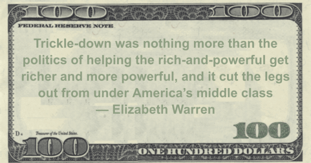 Trickle-down was nothing more than the politics of helping the rich-and-powerful get richer and more powerful, and it cut the legs out from under America's middle class Quote