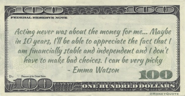 I am financially stable and independent and I don't have to make bad choices. I can be very picky Quote