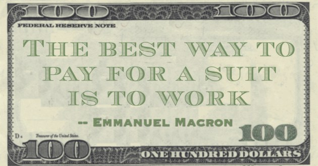 The best way to pay for a suit is to work Quote