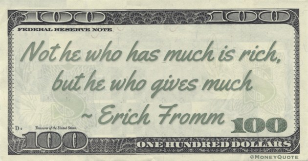 Not he who has much is rich, but he who gives much Quote