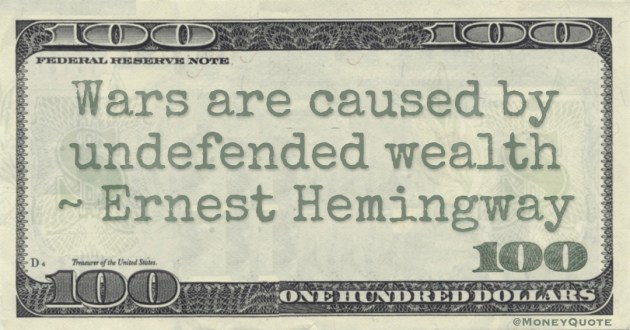 Wars are caused by undefended wealth Quote