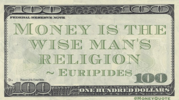 Money is the wise man's religion Quote