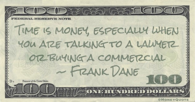 Time is money, especially when you are talking to a lawyer or buying a commercial Quote