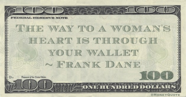 The way to a woman's heart is through your wallet Quote