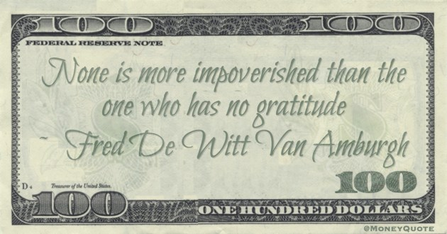 None is more impoverished than the one who has no gratitude Quote