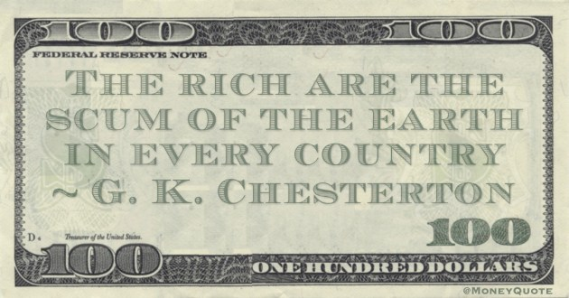 The rich are the scum of the earth in every country Quote