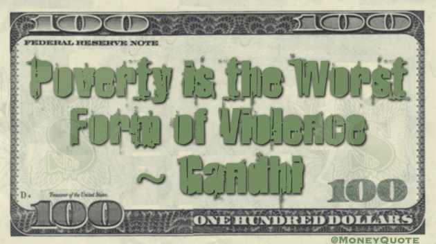 Poverty is the worst form of violence Quote