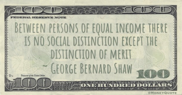 Between persons of equal income there is no social distinction except the distinction of merit Quote