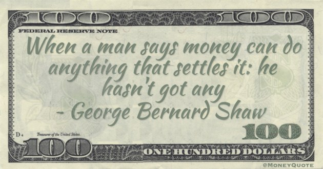 When a man says money can do anything that settles it: he hasn't got any Quote
