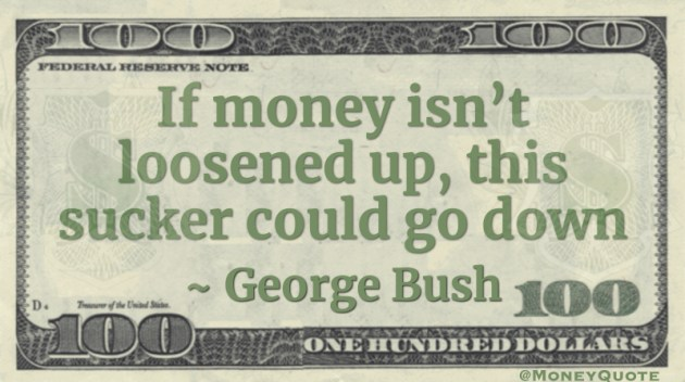 If money isn't loosened up, this sucker could go down Quote