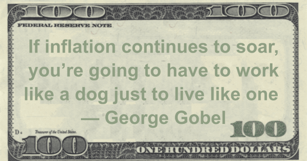 If inflation continues to soar, you're going to have to work like a dog just to live like one Quote