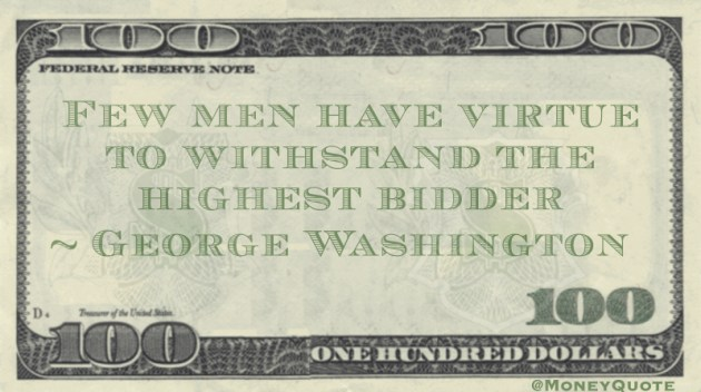 Few men have virtue to withstand the highest bidder Quote