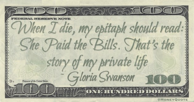 When I die, my epitaph should read: She Paid the Bills. That's the story of my private life Quote