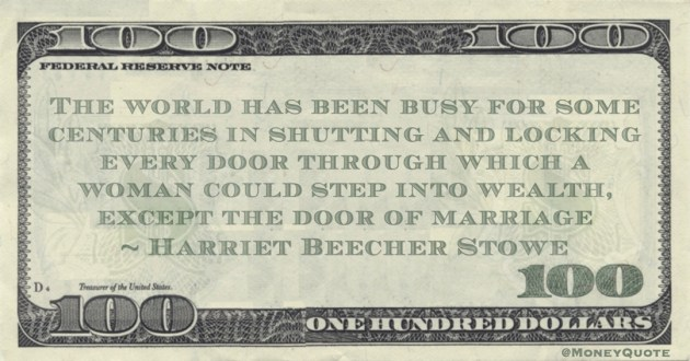 locking every door through which a woman could step into wealth, except the door of marriage Quote
