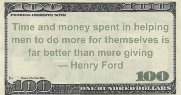 Time and money spent in helping men to do more for themselves is far better than mere giving Quote