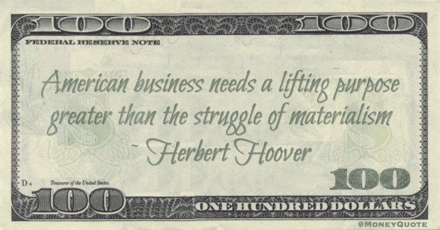 American business needs a lifting purpose greater than the struggle of materialism Quote