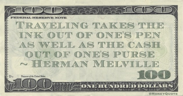Traveling takes the ink out of one's pen as well as the cash out of one's purse Quote