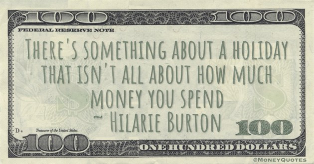 There's something about a holiday that isn't all about how much money you spend Quote