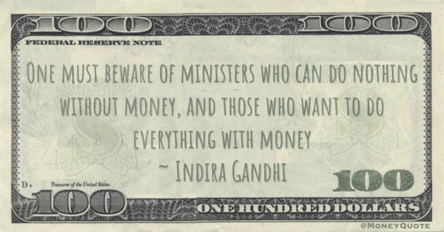 One must beware of ministers who can do nothing without money, and those who want to do everything with money Quote