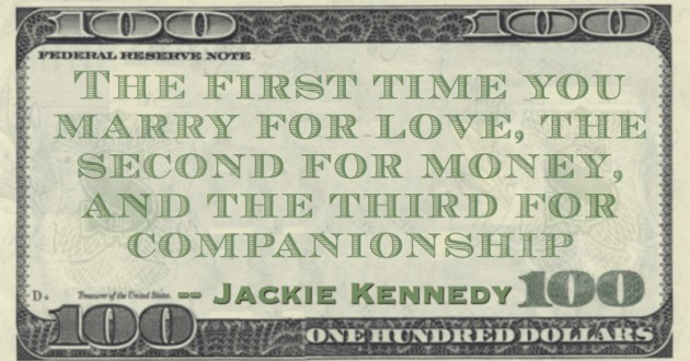 The first time you marry for love, the second for money, and the third for companionship Quote